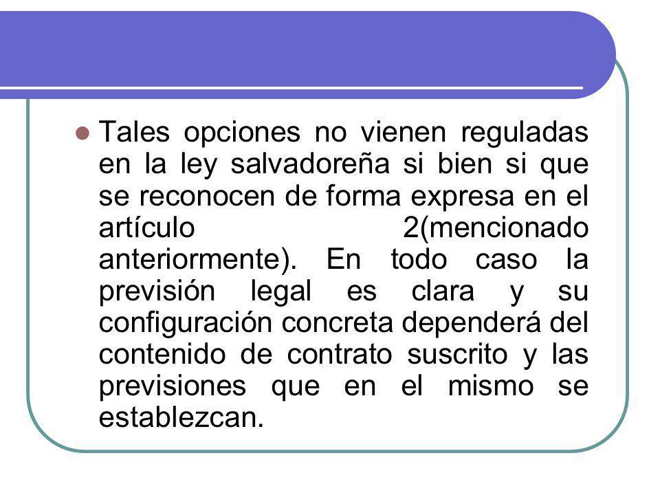 Tales opciones no vienen reguladas en la ley salvadoreña si bien si que se reconocen de forma expresa en el artículo 2(mencionado anteriormente). En t