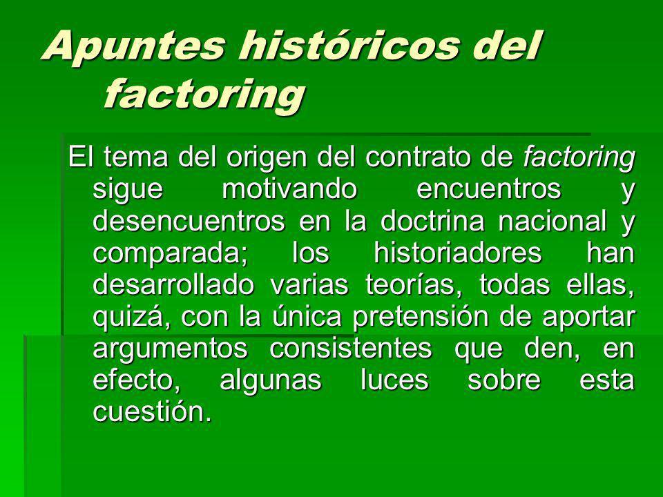 Apuntes históricos del factoring El tema del origen del contrato de factoring sigue motivando encuentros y desencuentros en la doctrina nacional y com