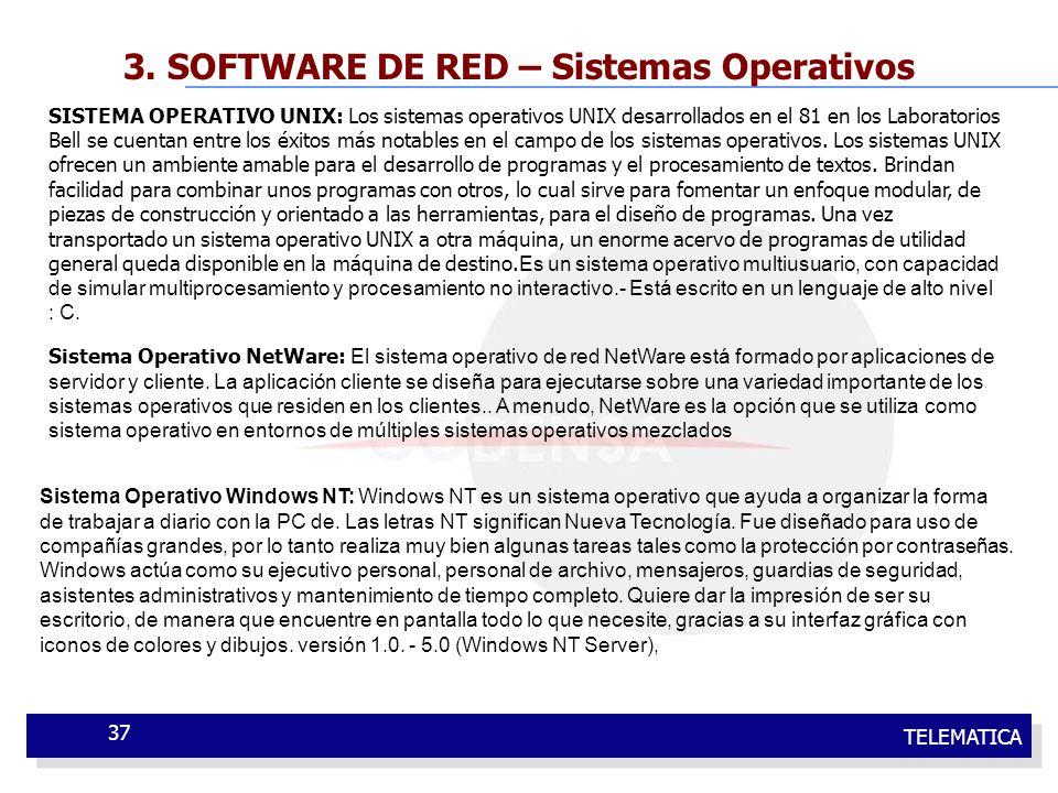 TELEMATICA 37 3. SOFTWARE DE RED – Sistemas Operativos SISTEMA OPERATIVO UNIX: Los sistemas operativos UNIX desarrollados en el 81 en los Laboratorios