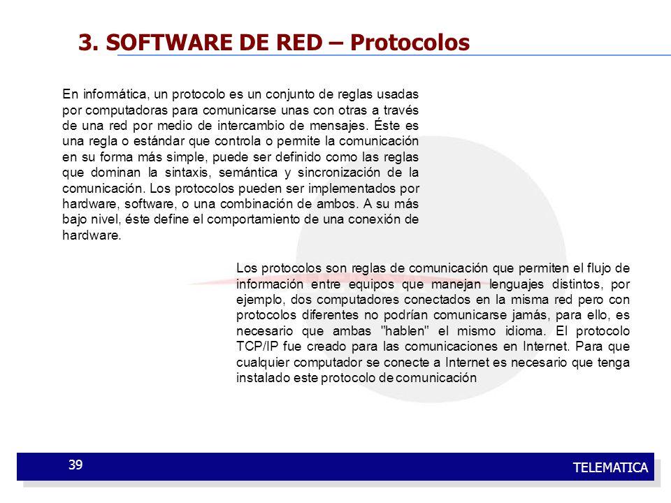 TELEMATICA 39 3. SOFTWARE DE RED – Protocolos En informática, un protocolo es un conjunto de reglas usadas por computadoras para comunicarse unas con