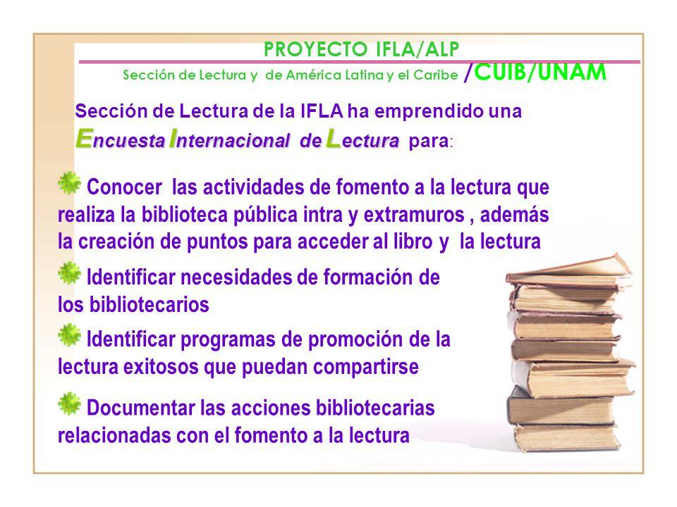 PROYECTO IFLA /ALP /CUIB/UNAM Sección de Lectura y de América Latina y el Caribe Encuesta Internacional de Lectura para la región de América Latina y