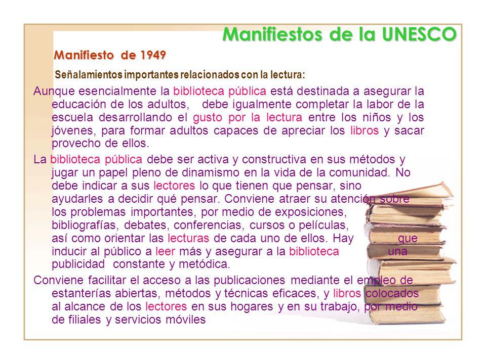 El Manifieto, destaca la proclamación de la confianza que la Unesco deposita en la biblioteca, en tanto fuerza viva al servicio de la educación, la cu