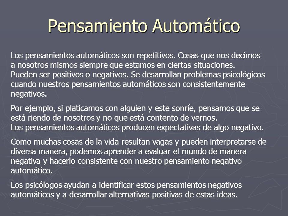 Pensamiento Automático Los pensamientos automáticos son repetitivos. Cosas que nos decimos a nosotros mismos siempre que estamos en ciertas situacione