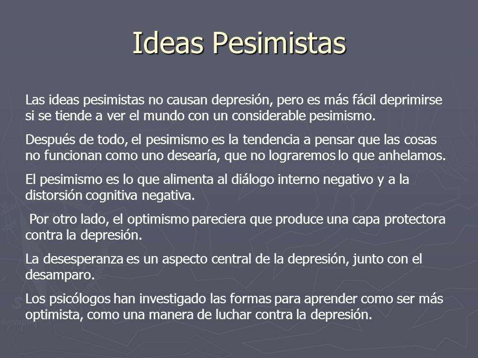 Ideas Pesimistas Las ideas pesimistas no causan depresión, pero es más fácil deprimirse si se tiende a ver el mundo con un considerable pesimismo. Des