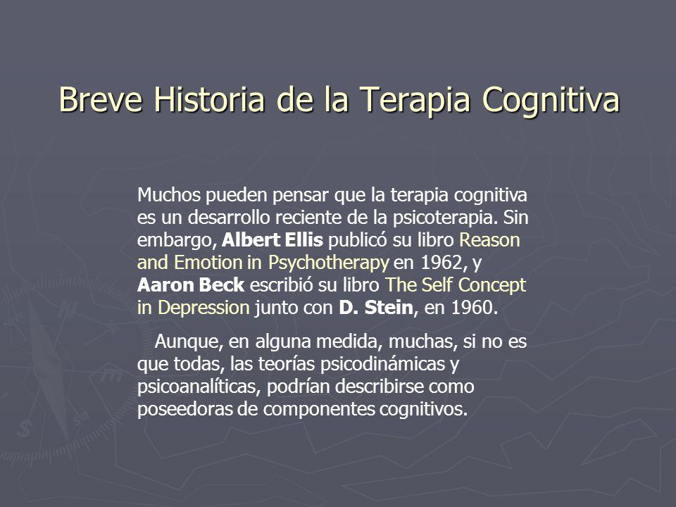 Breve Historia de la Terapia Cognitiva Muchos pueden pensar que la terapia cognitiva es un desarrollo reciente de la psicoterapia. Sin embargo, Albert