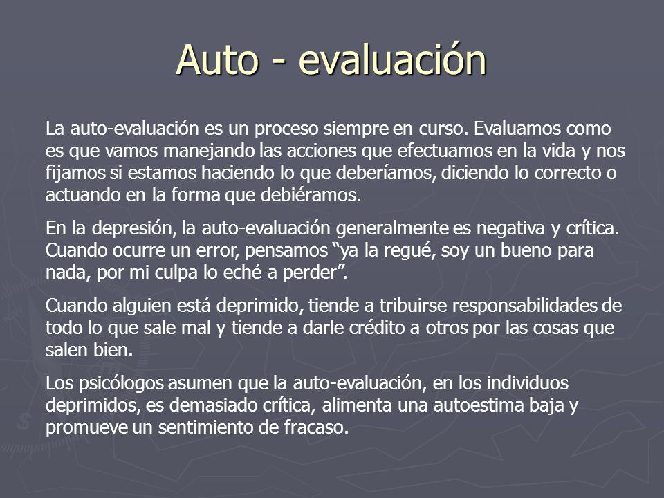 Auto - evaluación La auto-evaluación es un proceso siempre en curso. Evaluamos como es que vamos manejando las acciones que efectuamos en la vida y no