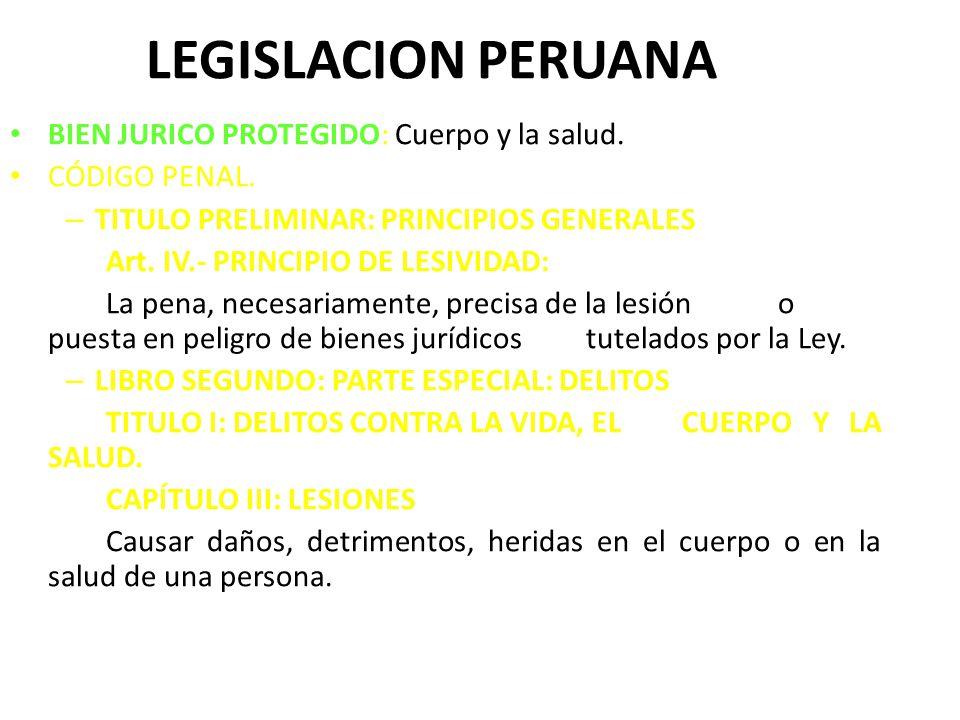 LEGISLACION PERUANA BIEN JURICO PROTEGIDO: Cuerpo y la salud. CÓDIGO PENAL. – TITULO PRELIMINAR: PRINCIPIOS GENERALES Art. IV.- PRINCIPIO DE LESIVIDAD