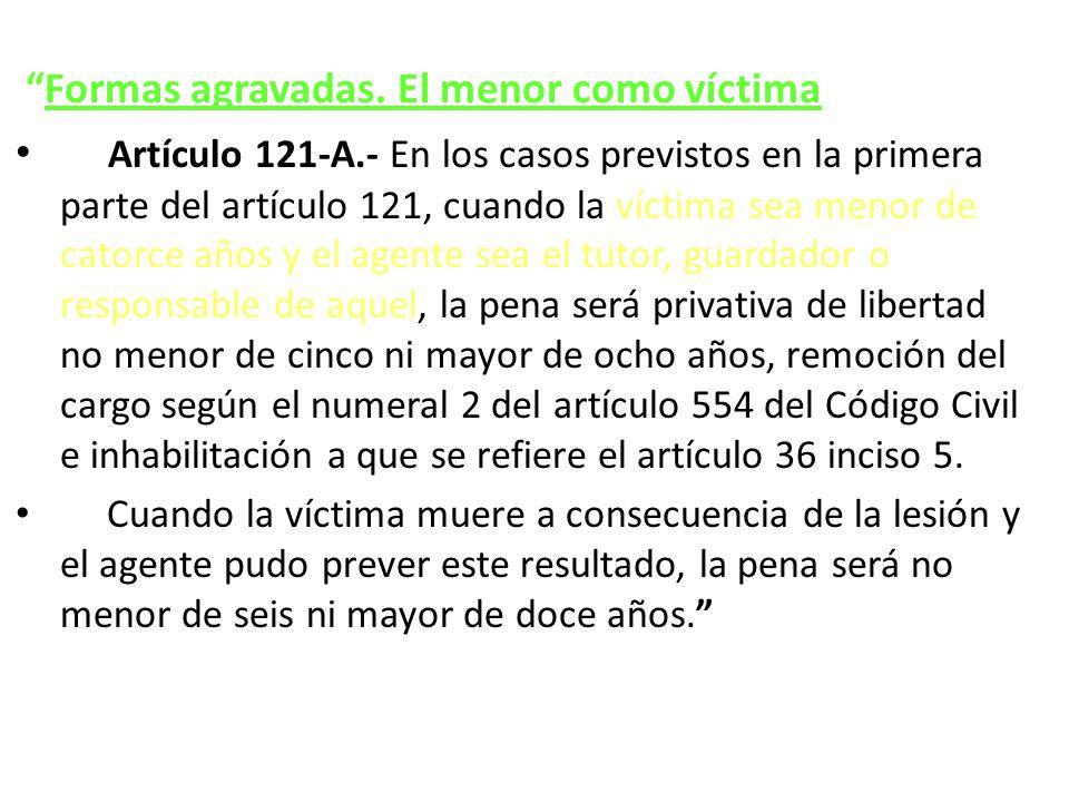Formas agravadas. El menor como víctima Artículo 121-A.- En los casos previstos en la primera parte del artículo 121, cuando la víctima sea menor de c
