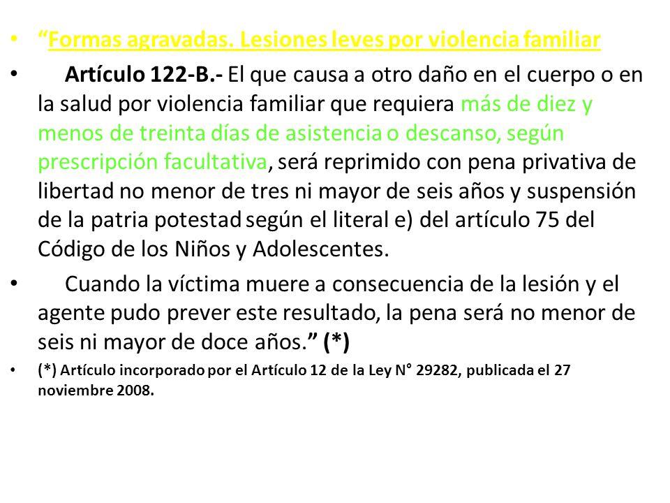 Formas agravadas. Lesiones leves por violencia familiar Artículo 122-B.- El que causa a otro daño en el cuerpo o en la salud por violencia familiar qu