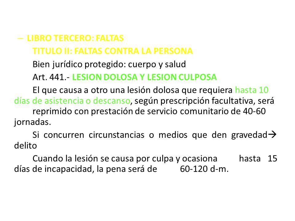 – LIBRO TERCERO: FALTAS TITULO II: FALTAS CONTRA LA PERSONA Bien jurídico protegido: cuerpo y salud Art. 441.- LESION DOLOSA Y LESION CULPOSA El que c