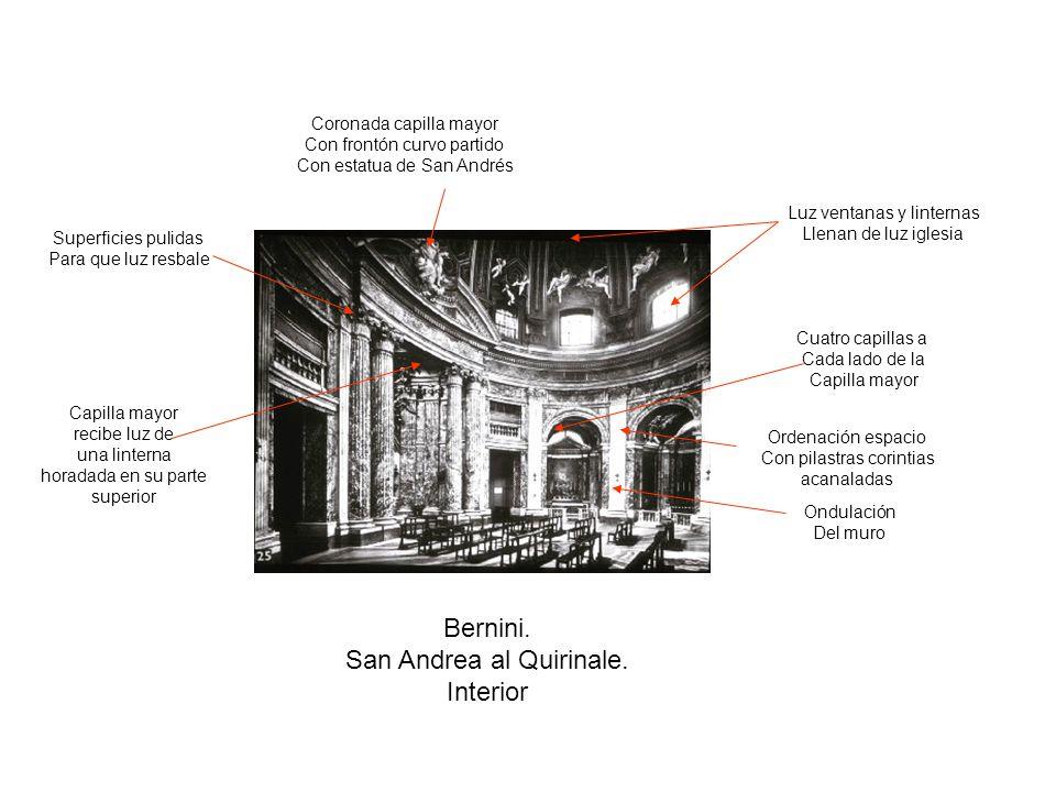Bernini. San Andrea al Quirinale. Interior Luz ventanas y linternas Llenan de luz iglesia Superficies pulidas Para que luz resbale Ordenación espacio