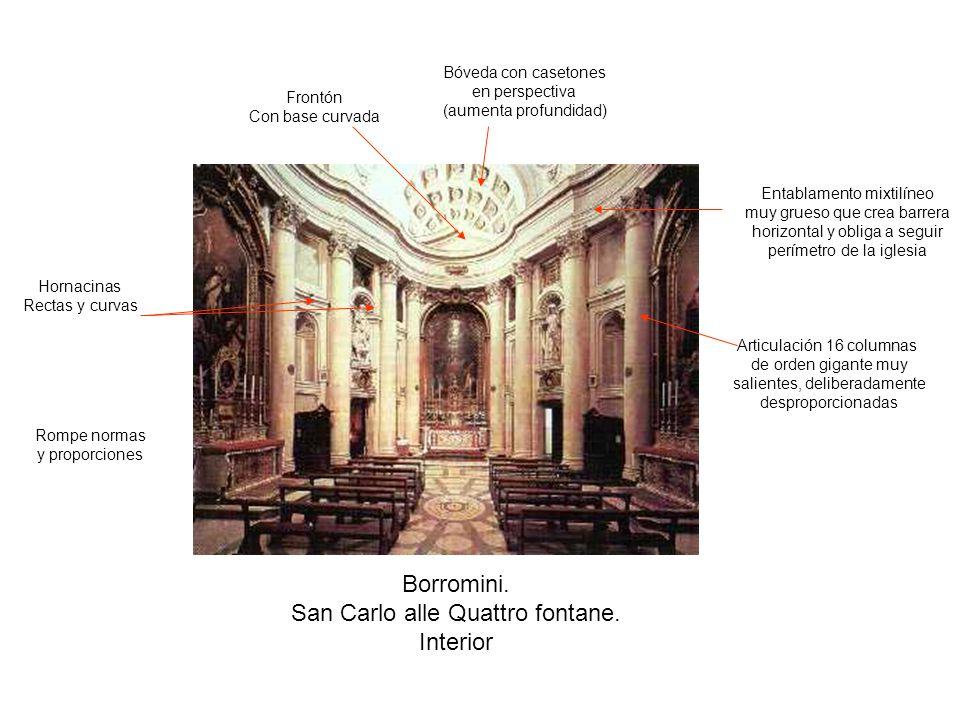 Borromini. San Carlo alle Quattro fontane. Interior Articulación 16 columnas de orden gigante muy salientes, deliberadamente desproporcionadas Entabla