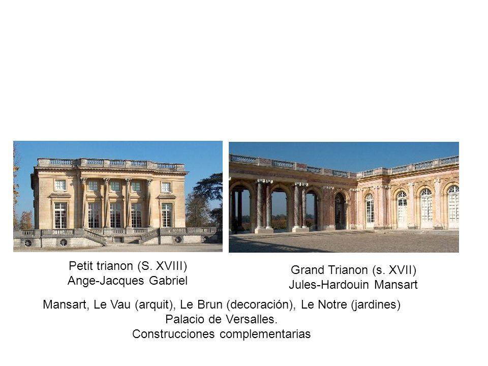 Petit trianon (S. XVIII) Ange-Jacques Gabriel Grand Trianon (s. XVII) Jules-Hardouin Mansart Mansart, Le Vau (arquit), Le Brun (decoración), Le Notre
