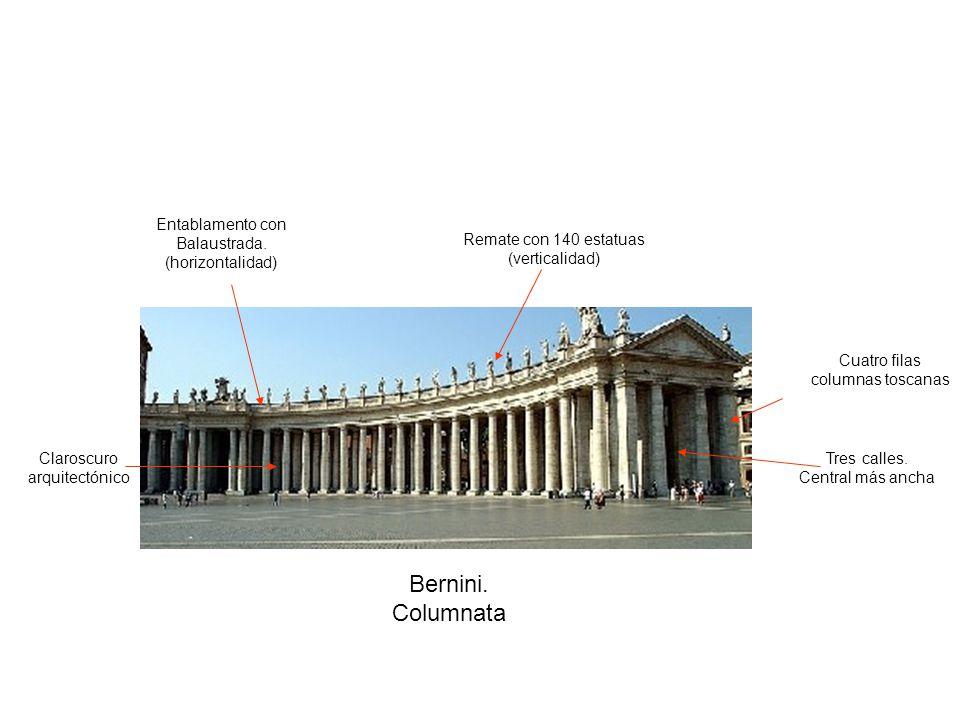 Bernini. Columnata Tres calles. Central más ancha Cuatro filas columnas toscanas Entablamento con Balaustrada. (horizontalidad) Remate con 140 estatua