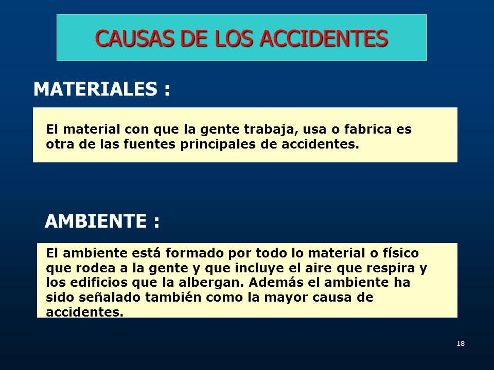 17 CAUSAS DE LOS ACCIDENTES GENTE : Este elemento incluye tanto al personal como a la gerencia. El trabajador es generalmente el elemento humano invol