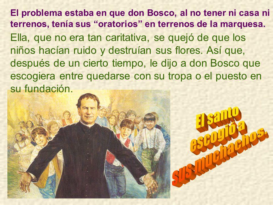 El primer puesto que ocupó don Bosco fue de capellán auxiliar en una casa de refugio para muchachas que había fundado la marquesa de Barola, rica y caritativa mujer.