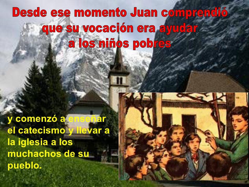 y comenzó a enseñar el catecismo y llevar a la iglesia a los muchachos de su pueblo.