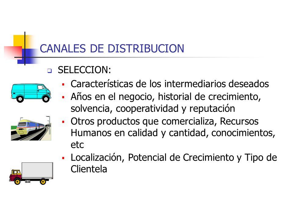 CANALES DE DISTRIBUCION SELECCION: Características de los intermediarios deseados Años en el negocio, historial de crecimiento, solvencia, cooperativi