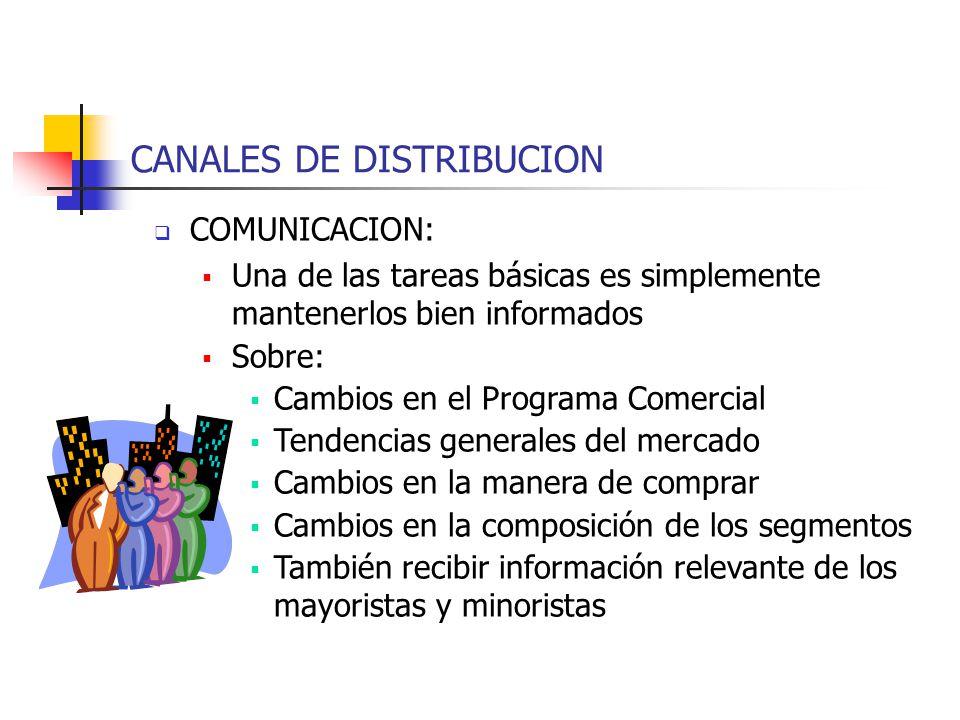 CANALES DE DISTRIBUCION COMUNICACION: Una de las tareas básicas es simplemente mantenerlos bien informados Sobre: Cambios en el Programa Comercial Ten