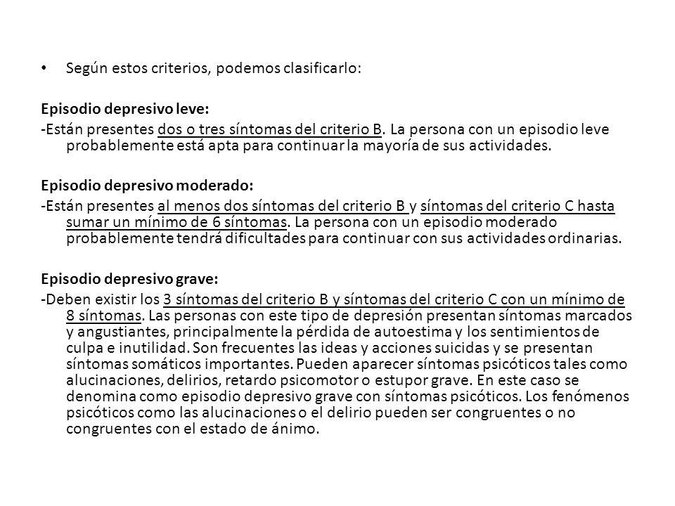 Según estos criterios, podemos clasificarlo: Episodio depresivo leve: -Están presentes dos o tres síntomas del criterio B. La persona con un episodio
