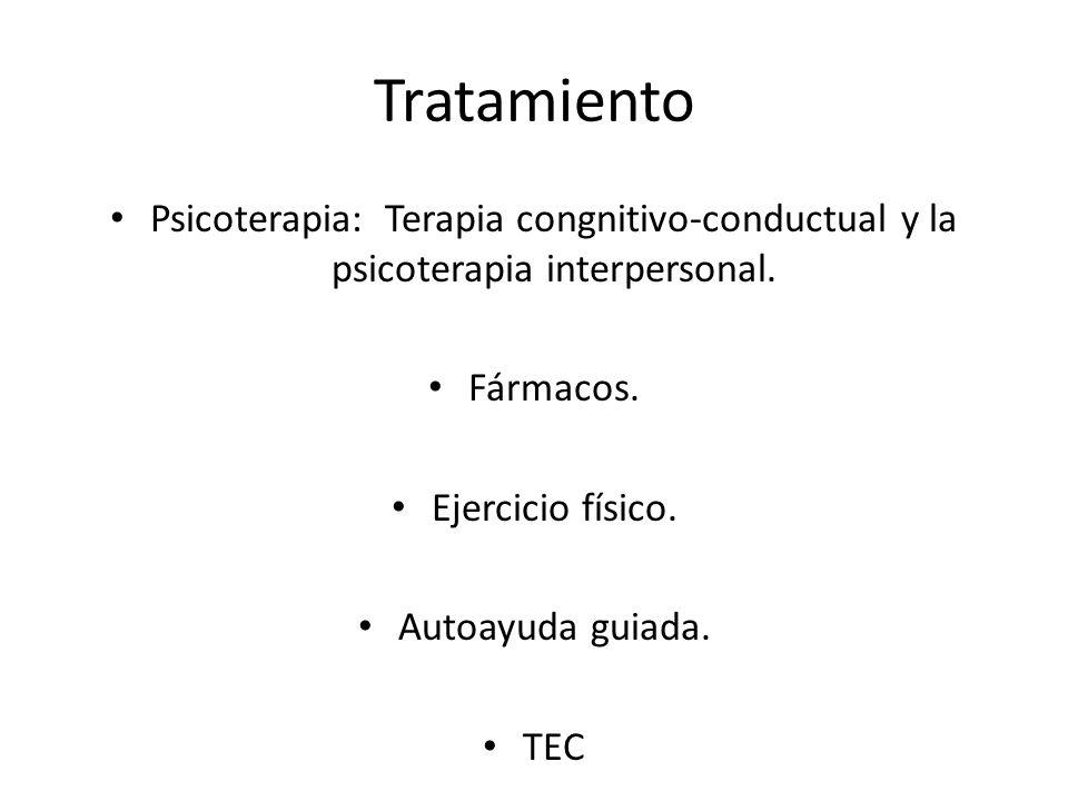 Tratamiento Psicoterapia: Terapia congnitivo-conductual y la psicoterapia interpersonal. Fármacos. Ejercicio físico. Autoayuda guiada. TEC