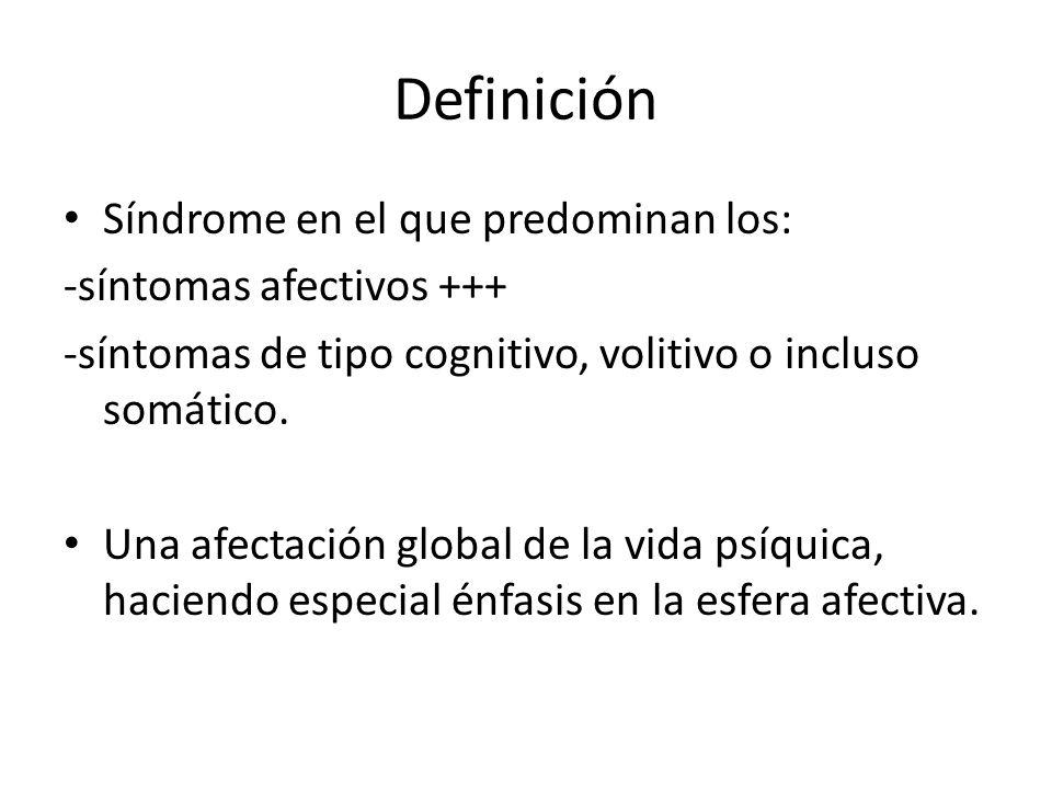 Definición Síndrome en el que predominan los: -síntomas afectivos +++ -síntomas de tipo cognitivo, volitivo o incluso somático. Una afectación global