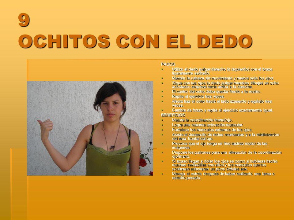 9 OCHITOS CON EL DEDO PASOS Utiliza el dedo pulgar derecho (o izquierdo) con el brazo ligeramente estirado. Utiliza el dedo pulgar derecho (o izquierd