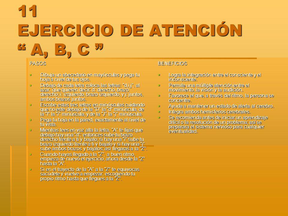 11 EJERCICIO DE ATENCIÓN A, B, C 11 EJERCICIO DE ATENCIÓN A, B, C PASOS Dibuja un abecedario en mayúsculas y pega tu hoja a nivel de tus ojos. Dibuja