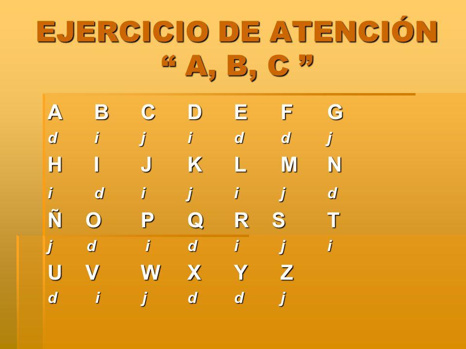 EJERCICIO DE ATENCIÓN A, B, C EJERCICIO DE ATENCIÓN A, B, C A BCDEFG d ijiddj H IJKLMN i dijijd Ñ OPQR ST j d idiji U V WXYZ d i jddj