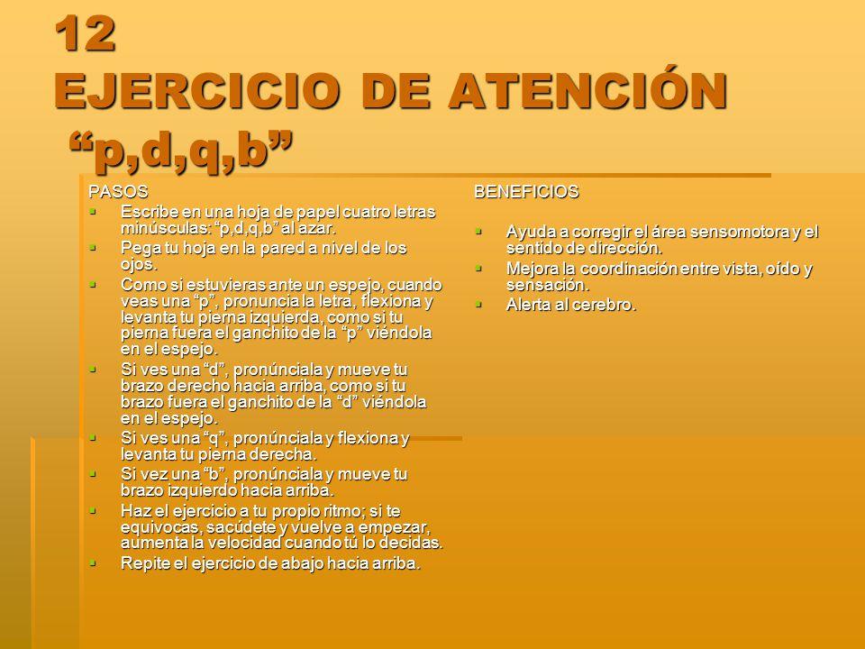12 EJERCICIO DE ATENCIÓN p,d,q,b PASOS Escribe en una hoja de papel cuatro letras minúsculas: p,d,q,b al azar. Escribe en una hoja de papel cuatro let