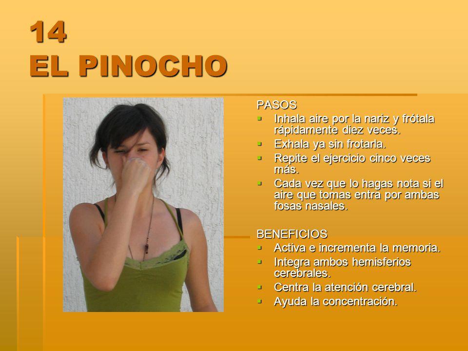 14 EL PINOCHO PASOS Inhala aire por la nariz y frótala rápidamente diez veces. Inhala aire por la nariz y frótala rápidamente diez veces. Exhala ya si
