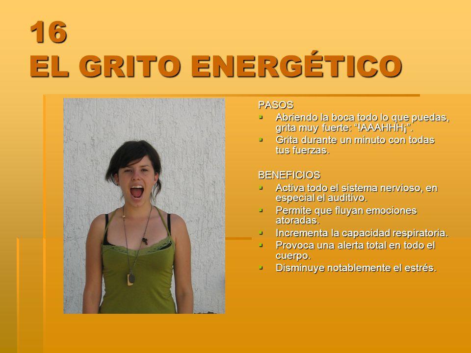 16 EL GRITO ENERGÉTICO PASOS Abriendo la boca todo lo que puedas, grita muy fuerte: !AAAHHH¡. Abriendo la boca todo lo que puedas, grita muy fuerte: !