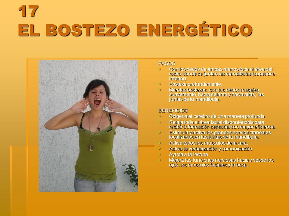 17 EL BOSTEZO ENERGÉTICO PASOS Con los dedos de ambas manos toca el área del rostro donde se juntan las mandíbulas (superior e inferior). Con los dedo