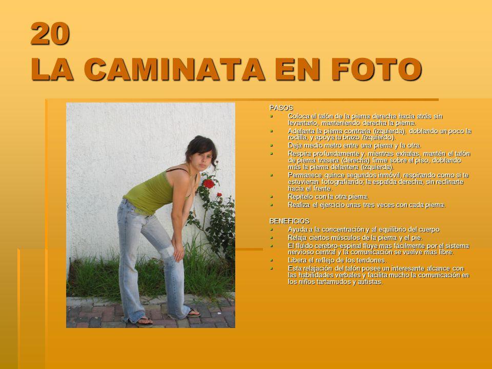 20 LA CAMINATA EN FOTO PASOS Coloca el talón de la pierna derecha hacia atrás sin levantarlo, manteniendo derecha la pierna. Coloca el talón de la pie