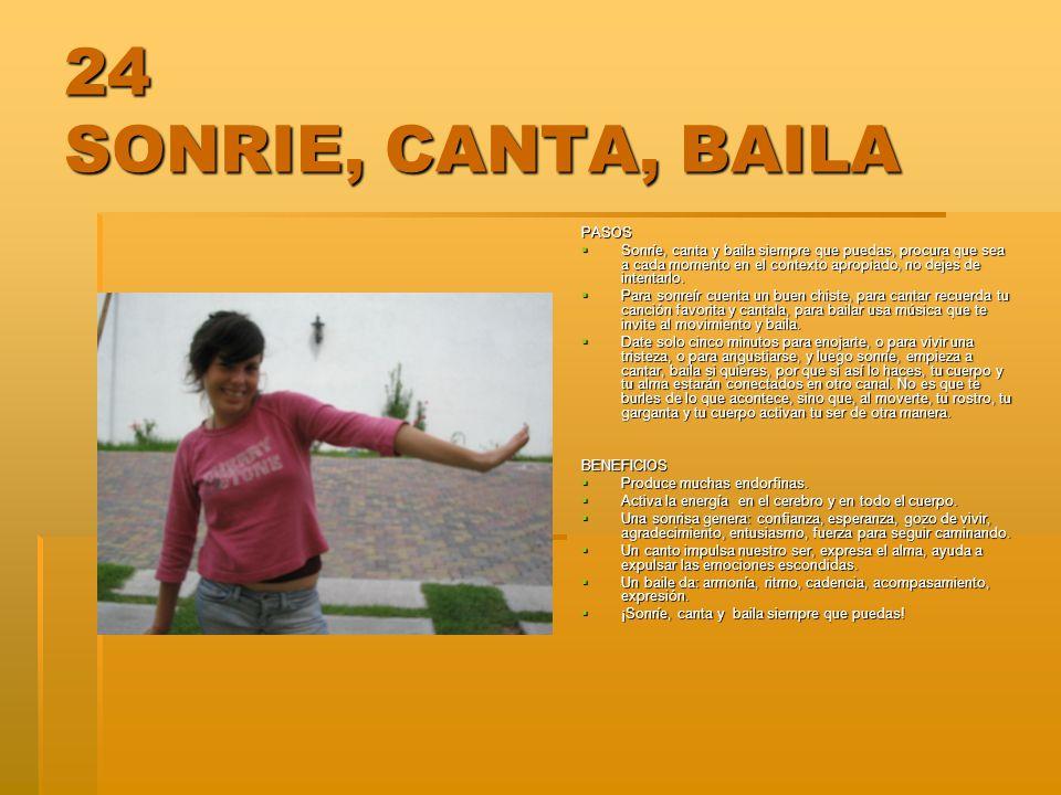 24 SONRIE, CANTA, BAILA PASOS Sonríe, canta y baila siempre que puedas, procura que sea a cada momento en el contexto apropiado, no dejes de intentarl
