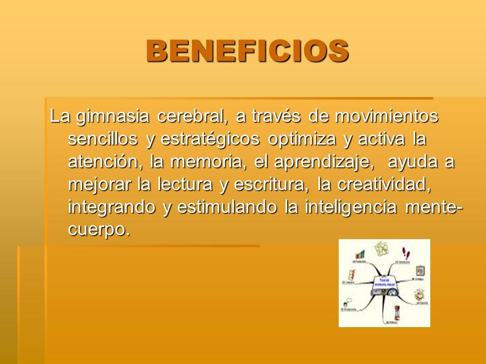 BENEFICIOS La gimnasia cerebral al lograr la comunicación entre cerebro y cuerpo, ayuda a eliminar el estrés y tensiones del organismo al mover energía bloqueada y permitiendo que fluya libremente por el complejo cuerpo-mente.