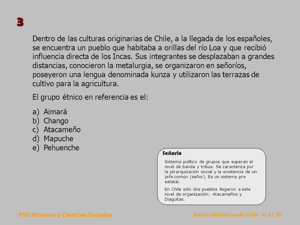 PSU Historia y Ciencias Sociales Raíces Históricas de Chile U 1/ 20 Dentro de las culturas originarias de Chile, a la llegada de los españoles, se enc