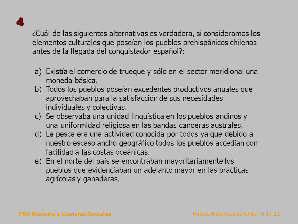 PSU Historia y Ciencias Sociales Raíces Históricas de Chile U 1/ 21 ¿Cuál de las siguientes alternativas es verdadera, si consideramos los elementos c