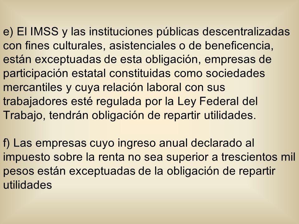 e) El IMSS y las instituciones públicas descentralizadas con fines culturales, asistenciales o de beneficencia, están exceptuadas de esta obligación,