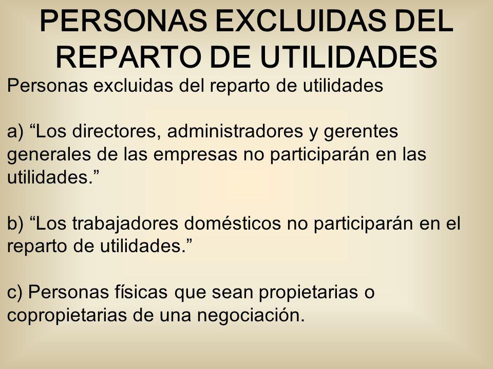 Personas excluidas del reparto de utilidades a) Los directores, administradores y gerentes generales de las empresas no participarán en las utilidades.