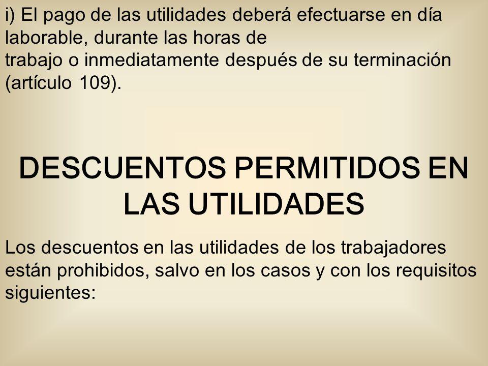 i) El pago de las utilidades deberá efectuarse en día laborable, durante las horas de trabajo o inmediatamente después de su terminación (artículo 109).