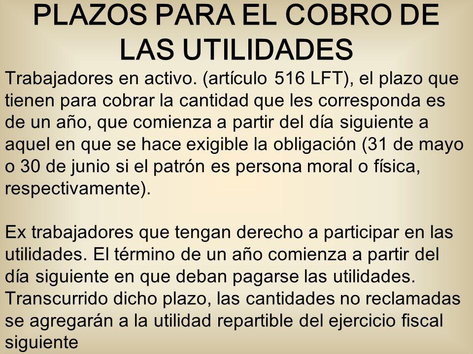 Trabajadores en activo. (artículo 516 LFT), el plazo que tienen para cobrar la cantidad que les corresponda es de un año, que comienza a partir del dí