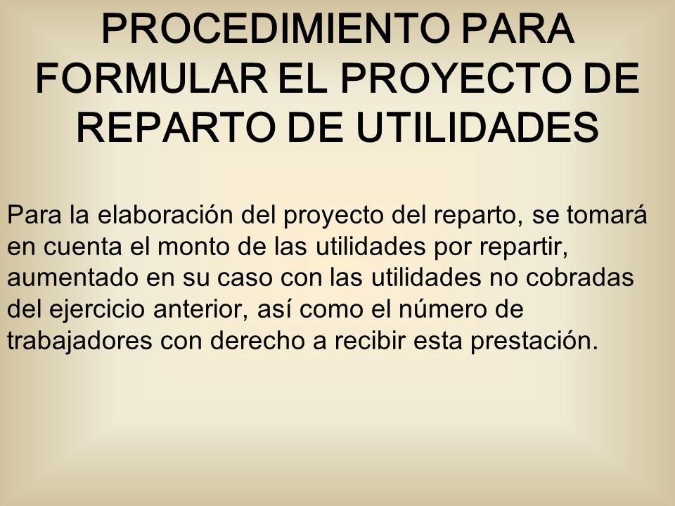 Para la elaboración del proyecto del reparto, se tomará en cuenta el monto de las utilidades por repartir, aumentado en su caso con las utilidades no