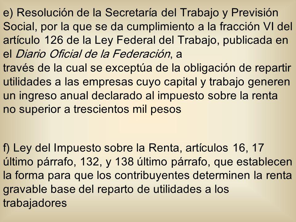 e) Resolución de la Secretaría del Trabajo y Previsión Social, por la que se da cumplimiento a la fracción VI del artículo 126 de la Ley Federal del T