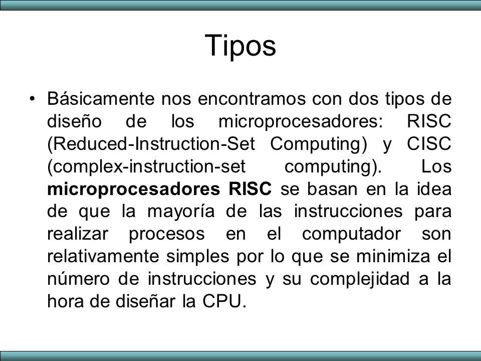 Tipos Básicamente nos encontramos con dos tipos de diseño de los microprocesadores: RISC (Reduced-Instruction-Set Computing) y CISC (complex-instructi