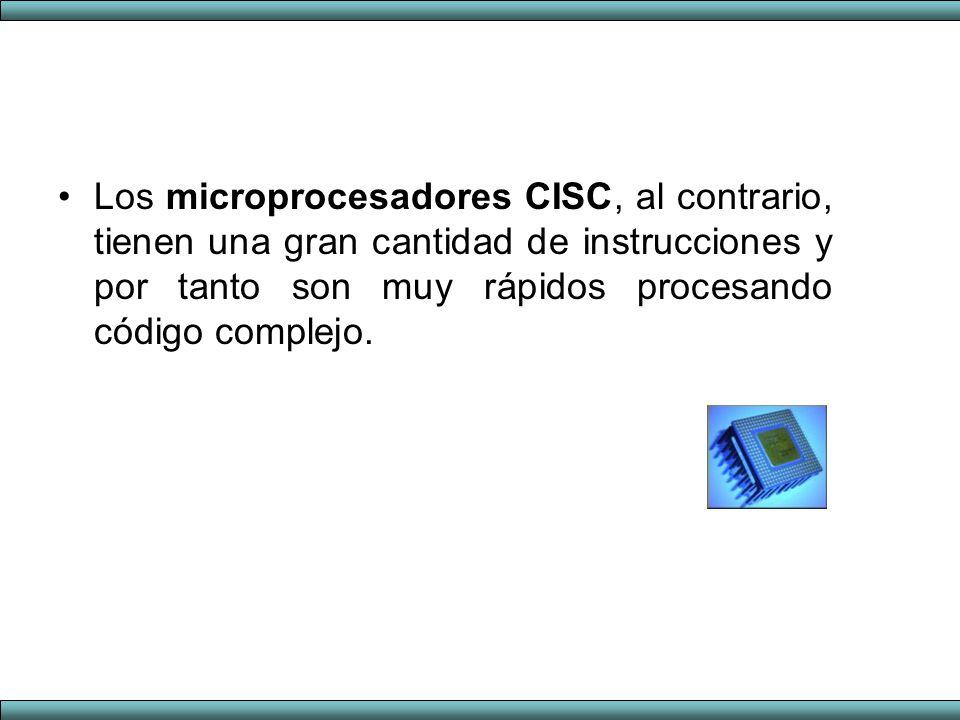 Los microprocesadores CISC, al contrario, tienen una gran cantidad de instrucciones y por tanto son muy rápidos procesando código complejo.