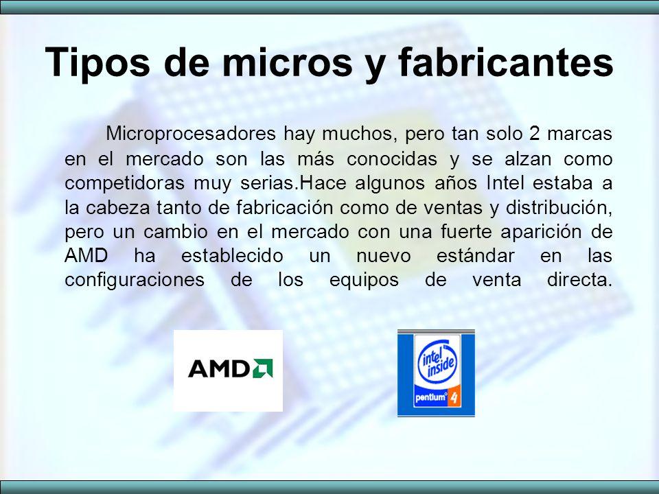 Tipos de micros y fabricantes Microprocesadores hay muchos, pero tan solo 2 marcas en el mercado son las más conocidas y se alzan como competidoras mu