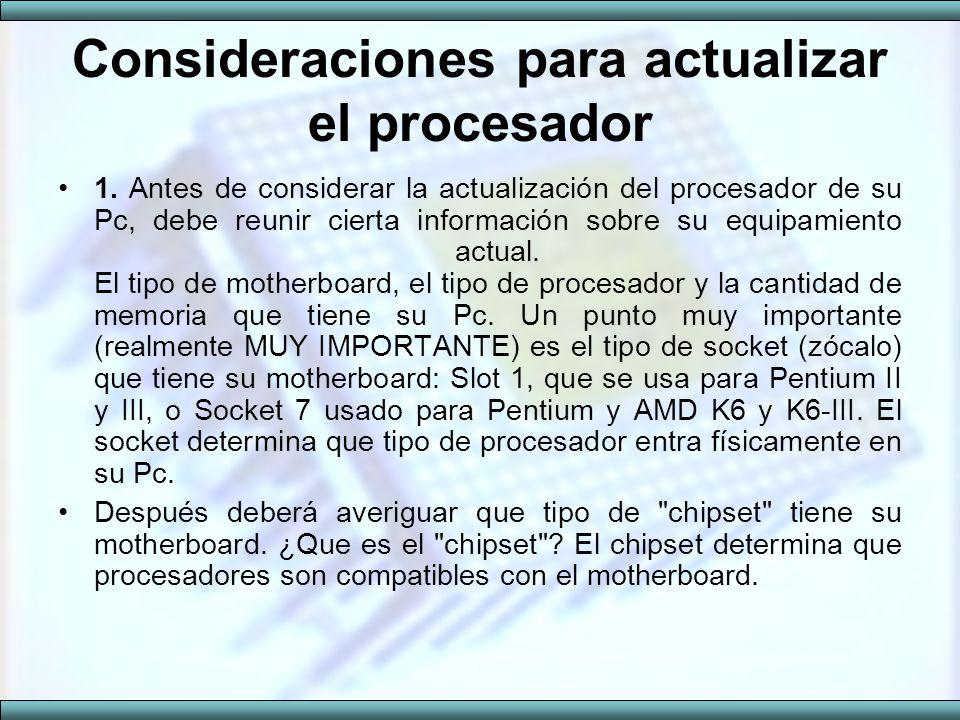 Consideraciones para actualizar el procesador 1. Antes de considerar la actualización del procesador de su Pc, debe reunir cierta información sobre su