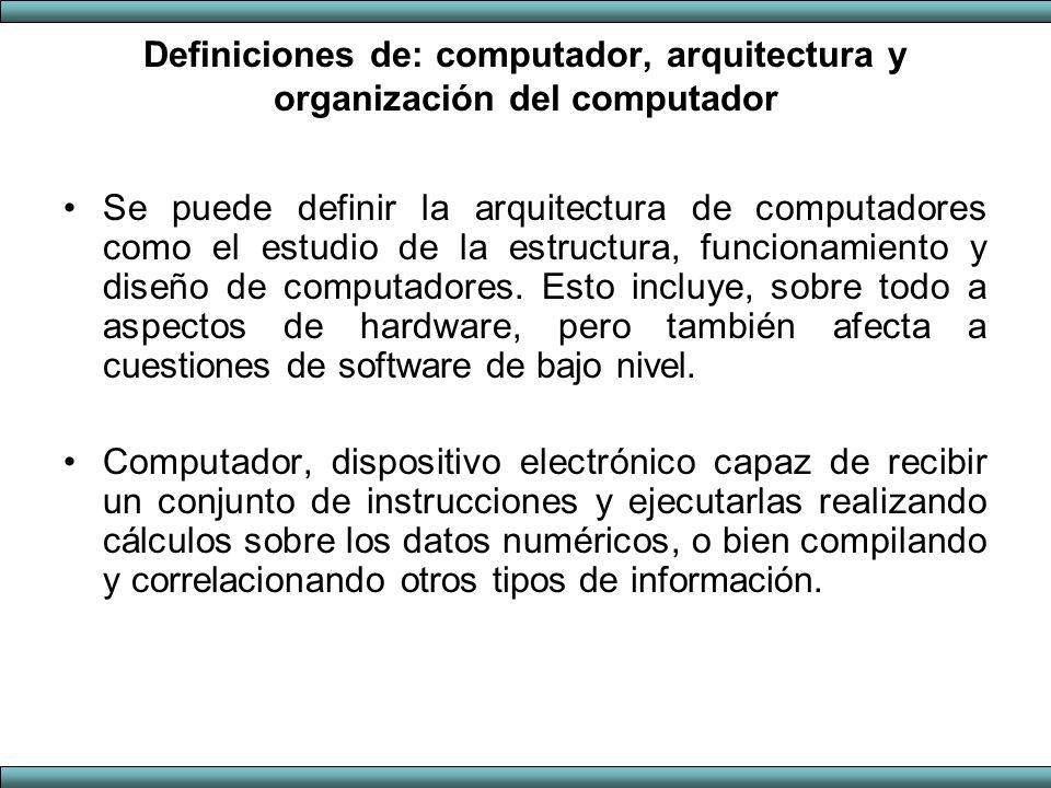 Definiciones de: computador, arquitectura y organización del computador Se puede definir la arquitectura de computadores como el estudio de la estruct