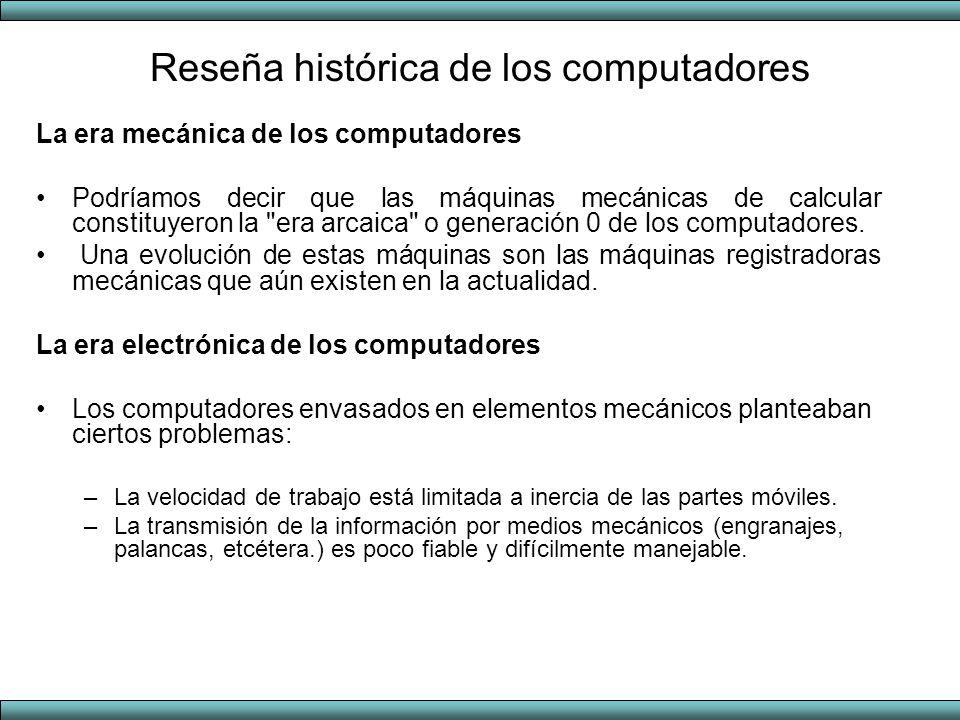 Reseña histórica de los computadores La era mecánica de los computadores Podríamos decir que las máquinas mecánicas de calcular constituyeron la
